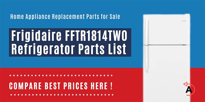 Frigidaire FFTR1814TW0 Refrigerator Parts List
